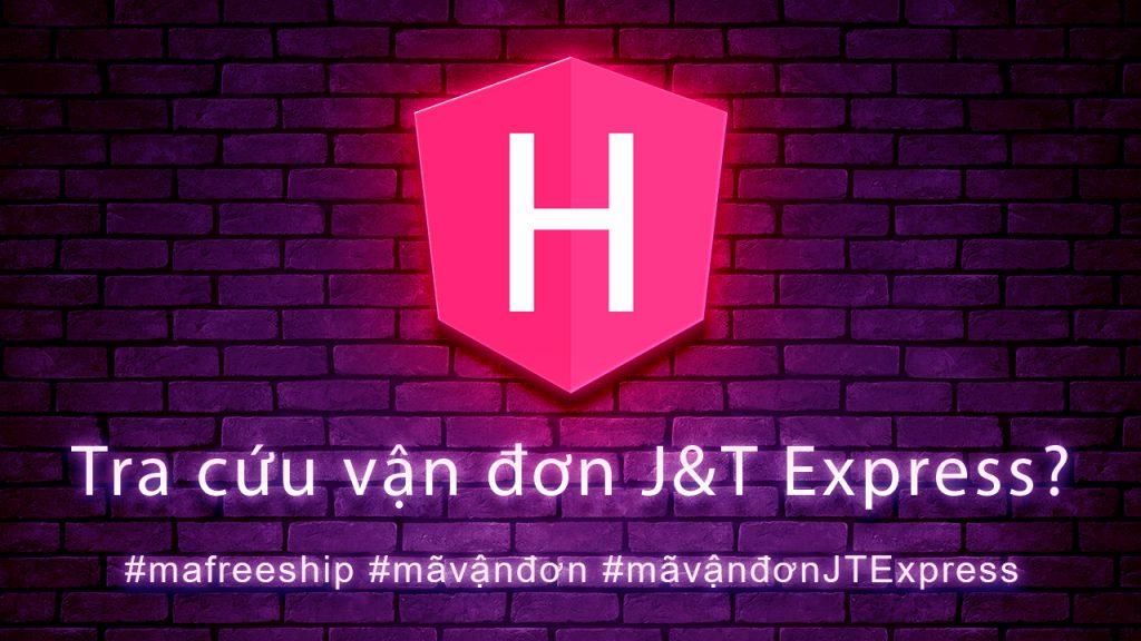 Cách tra cứu vận đơn J&T Express?