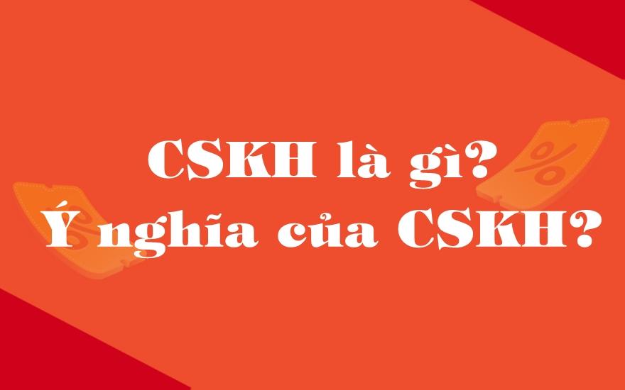 CSKH là gì?
